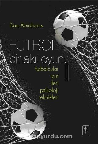 Futbol Bir Akıl Oyunu 2Futbolcular İçin İleri Psikoloji Teknikleri - Dan Abrahams pdf epub