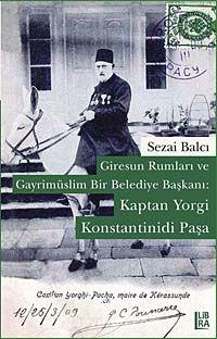 Giresun Rumları ve Gayrimüslim Bir Belediye Başkanı: Kaptan Yorgi Konstantinidi Paşa - Sezai Balcı pdf epub