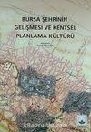 Bursa Şehrinin Gelişmesi ve Kentsel Planlama Kültürü (4-A-13)