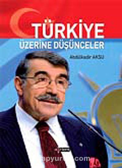 Türkiye Üzerine Düşünceler - Abdülkadir Aksu pdf epub