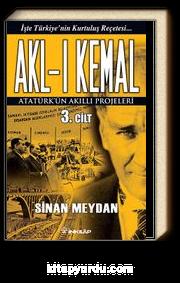 Akl-ı Kemal 3. Cilt & Atatürk'ün Akıllı Projeleri