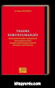Yasama Dokunulmazlığı & Müessesenin Amacı Karşısında 1982 Anayasası'nda Yasama Dokunulmazlığının Kapsamı ve İstisnaları