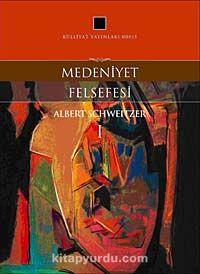 Medeniyet Felsefesi - Albert Schweitzer pdf epub