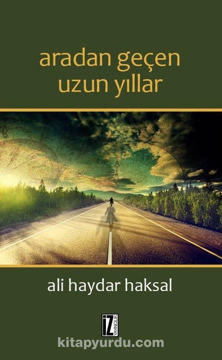Aradan Geçen Uzun Yıllar - Ali Haydar Haksal pdf epub