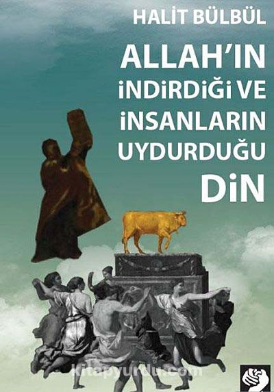 Allah'ın İndirdiği ve İnsanların Uydurduğu Din - Halit Bülbül pdf epub