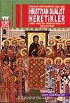 Bizans Döneminde (650-1405) Hıristiyan Düalist Heretikler