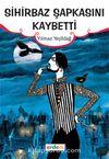 Sihirbaz Şapkasını Kaybetti / Günümüz Çocuk Edebiyatı Dizisi