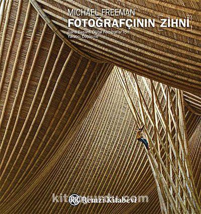 Fotoğrafçının ZihniDaha Başarılı Dijital Fotoğraflar İçin Yaratıcı Düşünme - Michael Freeman pdf epub
