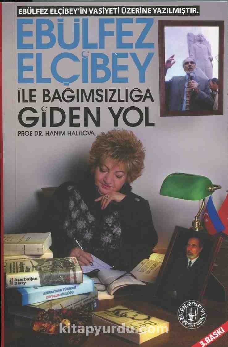 Ebulfez Elçibey ile Bağımsızlığa Giden Yol - Doç. Dr. Hanım Halilova pdf epub