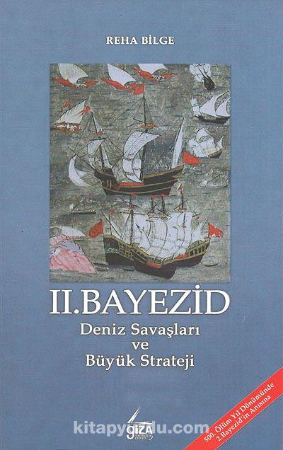 II. BayezidDeniz Savaşları ve Büyük Strateji