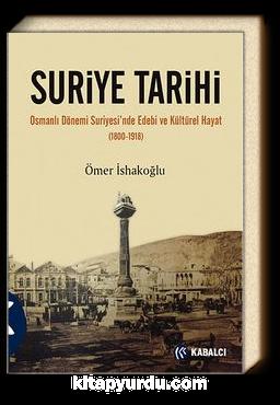 Suriye Tarihi & Osmanlı Dönemi Suriyesi'nde Edebi ve Kültürel Hayat (1800-1918)