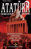 Atatürk Öfkelenip Dedi ki & Devrimci Ulusal Direnişin Çare ve Yol Destanı