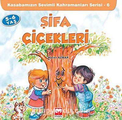 Şifa Çiçekleri / Kasabamızın Sevimli Kahramanları Serisi - 6 - Hacer Azman pdf epub