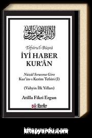 İyi Haber Kur'an & Nuzul Sırasına Göre Kuran-ı Kerim Tefsiri - Vahyin İlk Yılları