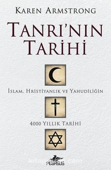 Tanrı'nın Tarihi & İslam, Hristiyanlık ve Yahudiliğin 4000 Yıllık Tarihi