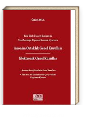 Yeni Türk Ticaret Kanunu ve Yeni Sermaye Piyasası Kanunu Uyarınca Anonim Ortaklık Genel Kuralları & Elektronik Genel Kurullar