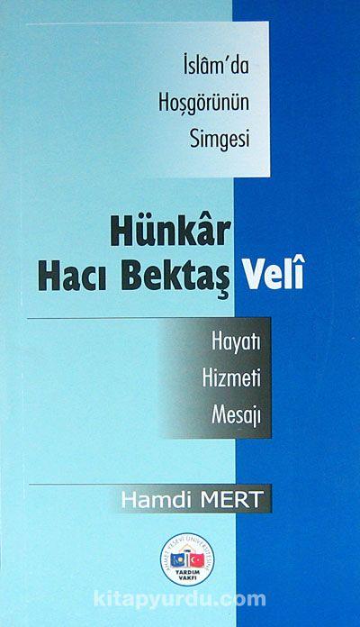 İslam'da Hosgörünün Simgesi Hünkar Hacı Bektaş VeliHayatı-Hizmeti-Mesajı - Hamdi Mert pdf epub