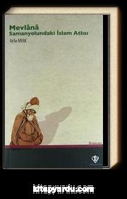 Mevlana - Samanyolundaki İslam Atlısı
