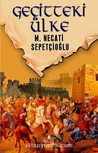 Geçitteki Ülke / Dünki Türkiye Dizisi 8. Kitap - Mustafa Necati Sepetçioğlu pdf epub