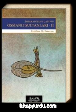 İmparatorluk Çağının Osmanlı Sultanları 2 & II. Selim'den Sultan İbrahim'e (1566-1648)