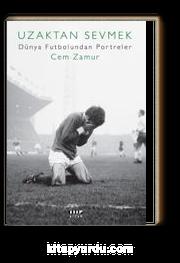Uzaktan Sevmek & Dünya Futbolundan Portreler