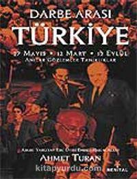 Darbe Arası Türkiye 27 Mayıs-12 Mart-12 Eylül Anılar Gözlemler Tanıklar - Ahmet Turan pdf epub
