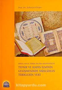 Orta Asya Türk İslam Medeniyeti Tefsir ve Hadis İlminin Gelişmesinde Müslüman Türklerin Yeri