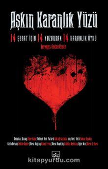 Aşkın Karanlık Yüzü & 14 Şubat İçin 14 Yazardan 14 Karanlık Öykü