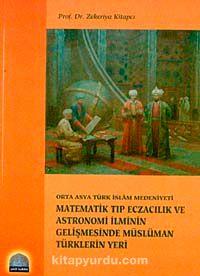 Matematik Tıp Eczacılık Astronomi İlmin Gelişmesinde Müslüman Türklerin Yeri
