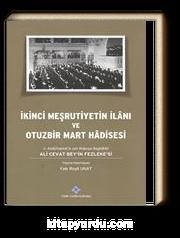 İkinci Meşrutiyetin İlanı ve Otuzbir Mart Hadisesi & II. Abdülhamid'in son Mabeyn Başkatibi Ali Cevat Bey'in Fezleke'si