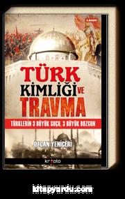 Türk Kimliği ve Travma & Türklerin 3 Büyük Suçu, 3 Büyük Bozgun