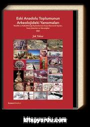 Eski Anadolu Toplumunun Arkeolojideki Yansımaları Cilt:I