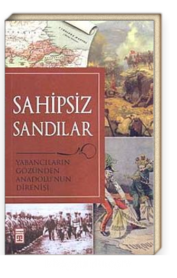 Sahipsiz Sandılar & Yabancıların Gözünden Anadolu'nun Direnişi