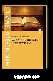 Ich Bin Ein Muslim & Wie Glauble Ich Und Woran? / Ben Bir Müslümanım Neye Nasıl İnanırım?