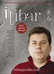 Sayı :6 Mart 2012 İtibar Edebiyat ve Fikriyat Dergisi