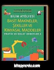 Bilim Atölyesi Basit Makineler,Şekiller Ve Kimyasal Maddeler/ Pratik ve Kolay Deneyler 3