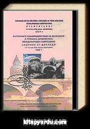 Balkanlarda Kültürel Etkileşim ve Türk Mimarisi Uluslararası Sempozyumu Bildirileri Cilt 1