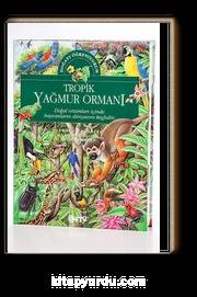 Tropik Yağmur Ormanı / Doğayı Öğreniyorum (Ciltli)
