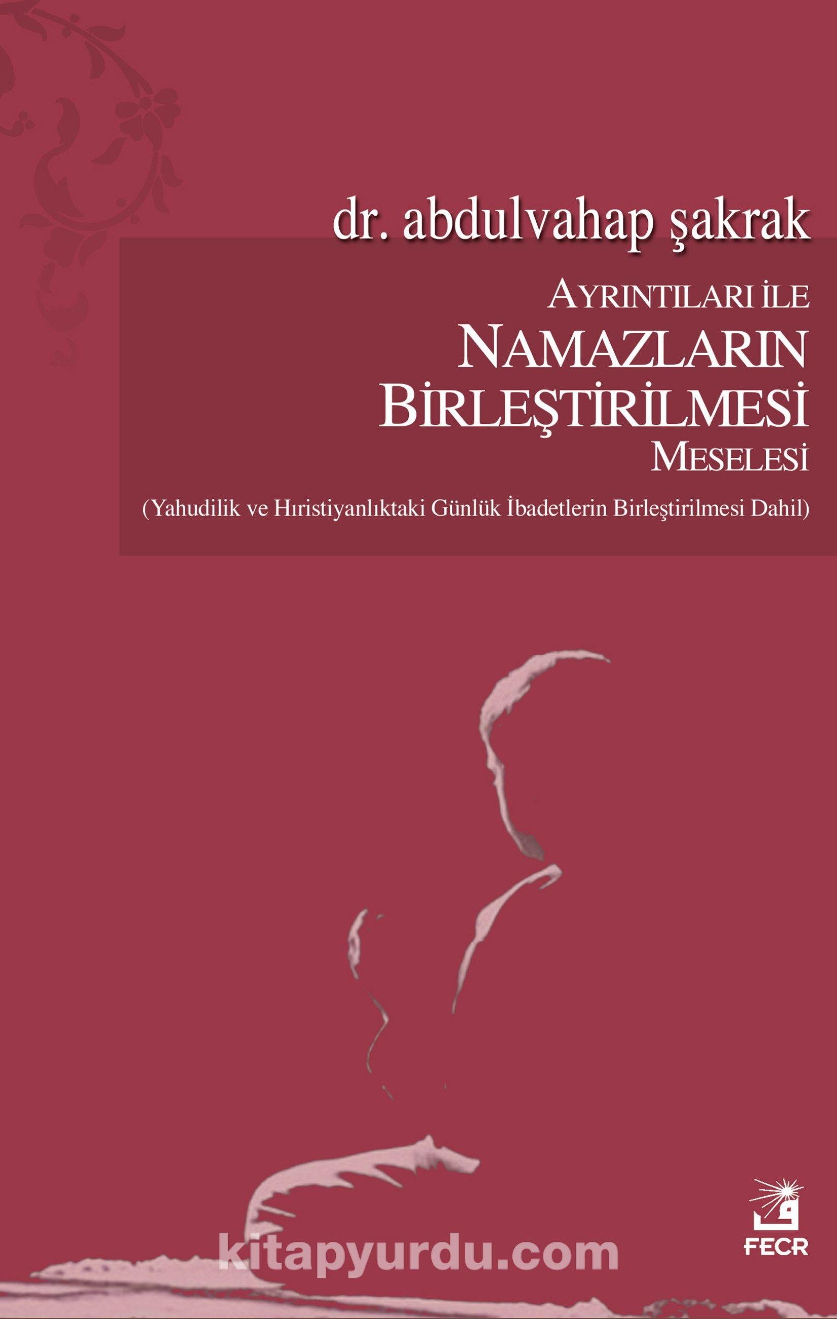 Ayrıntıları ile Namazların Birleştirilmesi Meselesi - Dr. Abdulvahap Şakrak pdf epub