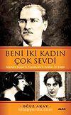 Beni İki Kadın Çok Sevdi & Mustafa Kemal'in Yaşamında İz Bırakan  İki Kadın