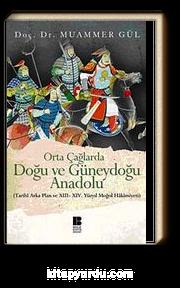 Orta Çağlarda Doğu ve Güneydoğu Anadolu & Tarihi Arka Plan ve XIII-XIV. Yüzyıl Moğol Hakimiyeti