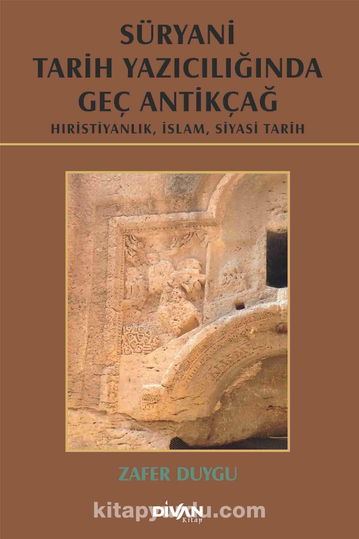Süryani Tarih Yazıcılığında Geç Antikçağ (Ciltli) - Zafer Duygu pdf epub