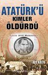 Atatürk'ü Kimler Öldürdü
