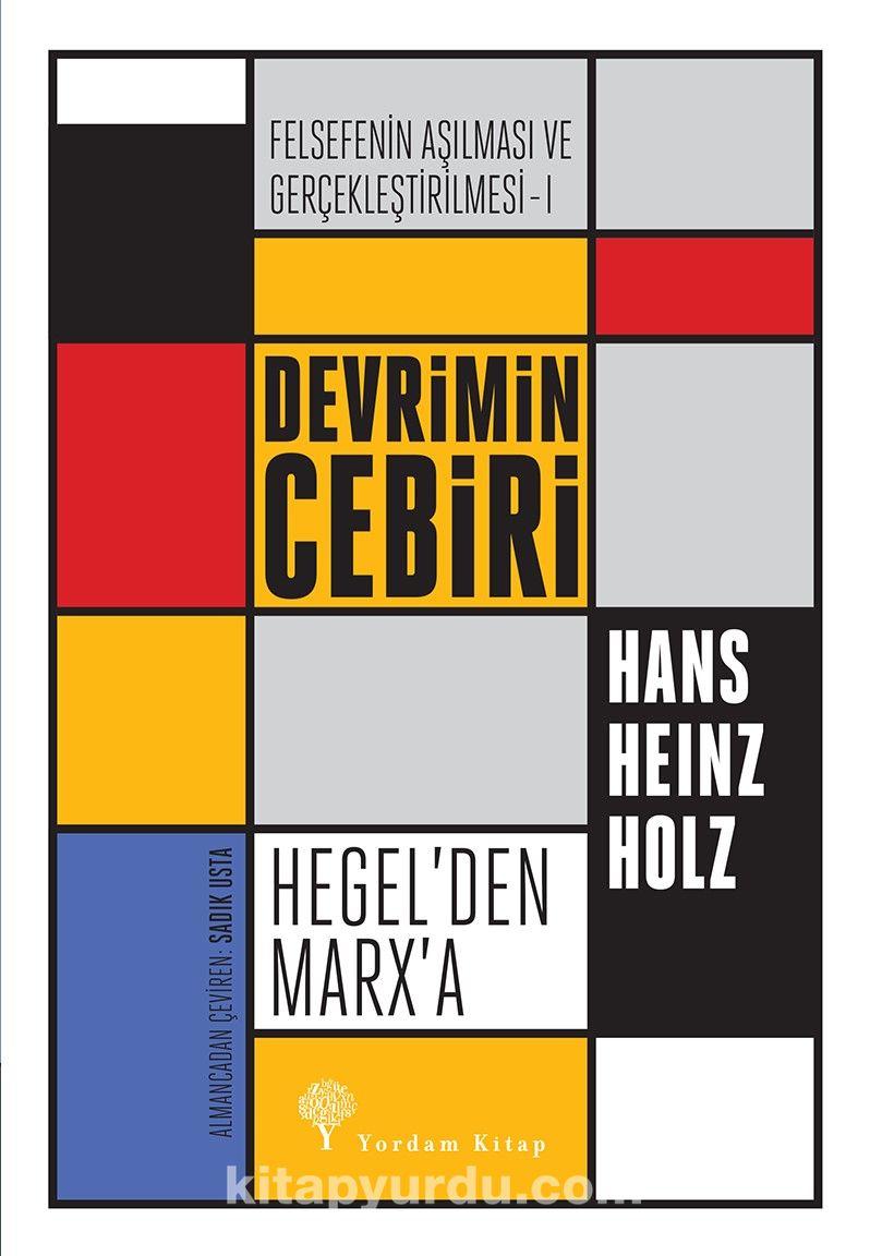 Devrimin Cebiri : Hegel'den Marx'aFelsefenin Aşılması ve Gerçekleştirilmesi 1. Cilt - Hans Heinz Holz pdf epub