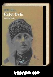 Refet Bele & Askeri ve Siyasi Hayatı (1881-1963)