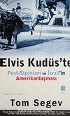 Elvis Kudüs'te & Post-Siyonizm ve İsrail'in Amerikanlaşması