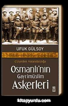 Osmanlı'nın Gayrimüslim Askerleri Cizyeden Vatandaşlığa