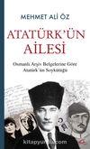 Atatürk'ün Ailesi & Osmanlı Arşiv Belgelerine Göre Atatürk'ün Soykütüğü