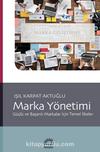 Marka Yönetimi: Güçlü ve Başarılı Markalar İçin Temel İlkeler