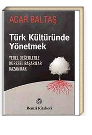 Türk Kültüründe Yönetmek & Yerel Değerlerle Küresel Başarılar Kazanmak